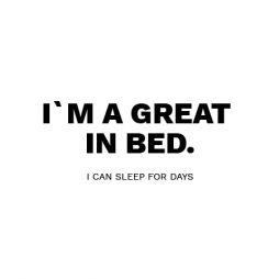 I`m great in bed